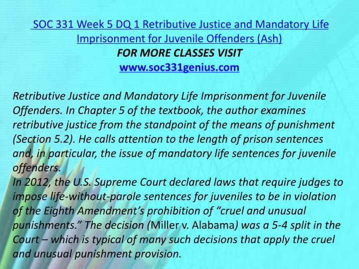 SOC 331 Week 5 DQ 1 Retributive Justice and Mandatory Life Imprisonment for Juvenile Offenders (Ash)
