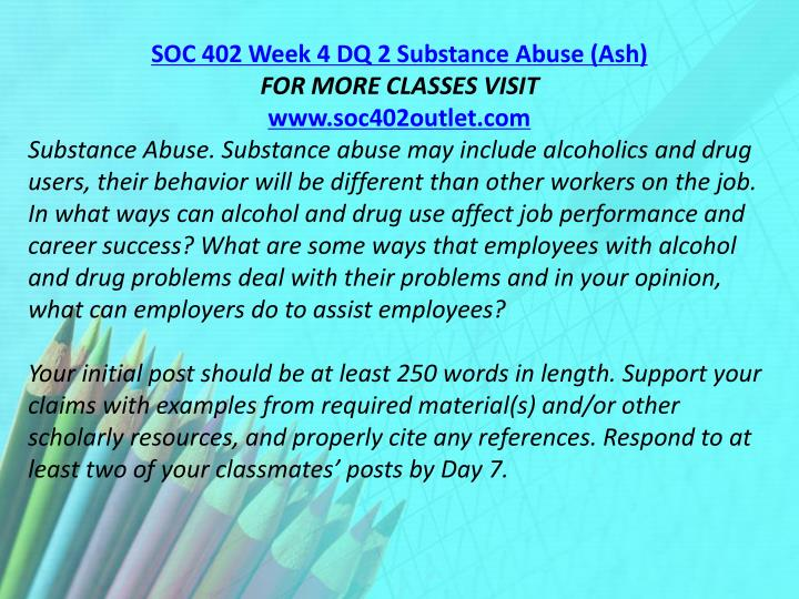 SOC 402 Week 4 DQ 2 Substance Abuse (Ash)