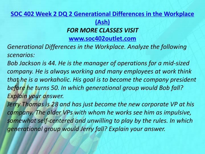 SOC 402 Week 2 DQ 2 Generational Differences in the Workplace (Ash)