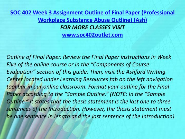 SOC 402 Week 3 Assignment Outline of Final Paper (Professional Workplace Substance Abuse Outline) (Ash)