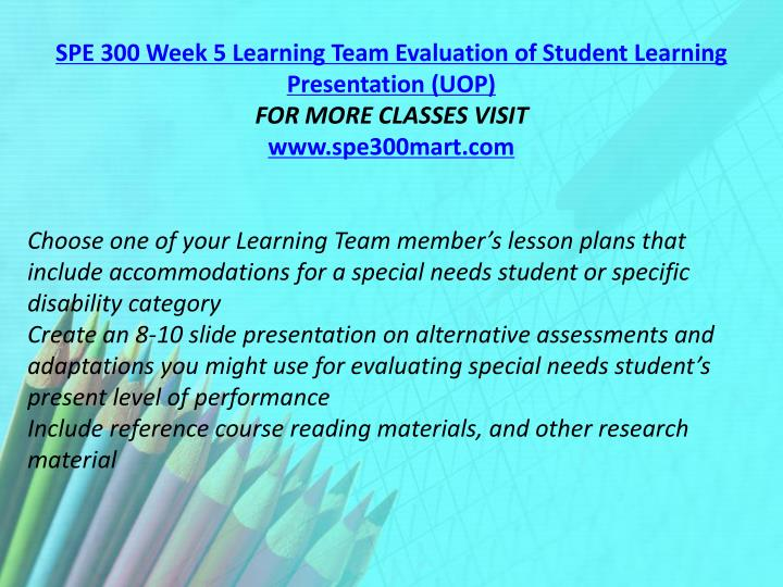 SPE 300 Week 5 Learning Team Evaluation of Student Learning Presentation (UOP)