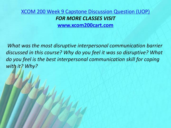 XCOM 200 Week 9 Capstone Discussion Question (UOP)