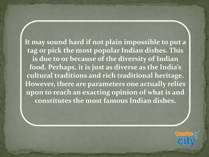 It may sound hard if not plain impossible to put a tag or pick the most popular Indian dishes. This ...