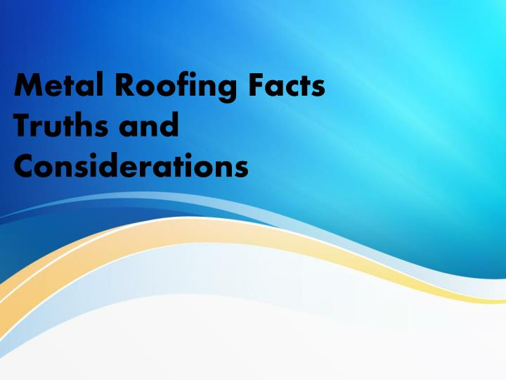 Metal Roofing Facts Truths and Considerations