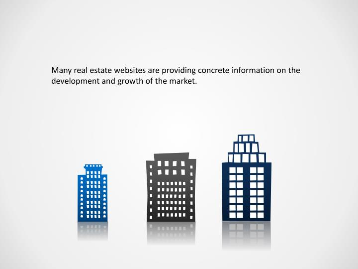 Many real estate websites are providing concrete information on the development and growth of the market.