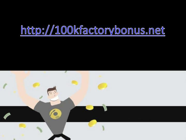 http://100kfactorybonus.net