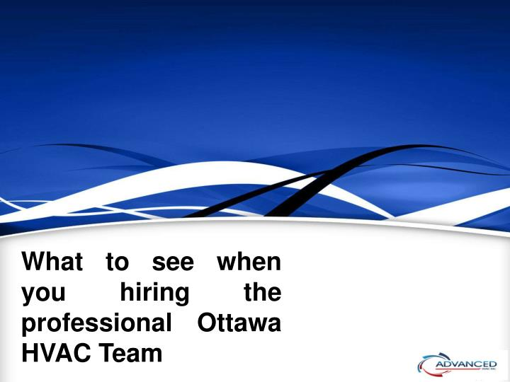 what to see when you hiring the professional ottawa hvac team n.