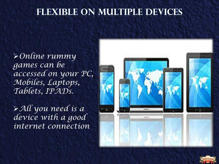 FLEXIBLE ON MULTIPLE DEVICES