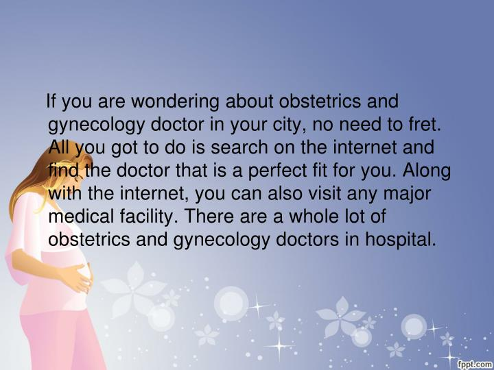 If you are wondering about obstetrics and gynecology