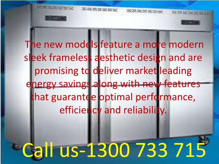 The new models feature a more modern sleek frameless aesthetic design and are promising to deliver market leading energy savings along with new features that guarantee optimal performance, efficiency and reliability.
