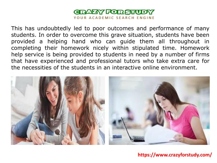 This has undoubtedly led to poor outcomes and performance of many students. In order to overcome this grave situation, students have been provided a helping hand who can guide them all throughout in completing their homework nicely within stipulated time. Homework help service is being provided to students in need by a number of firms that have experienced and professional tutors who take extra care for the necessities of the students in an interactive online environment.