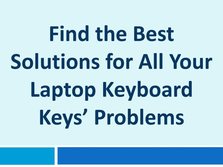 Find the best solutions for all y our laptop keyboard k eys problems