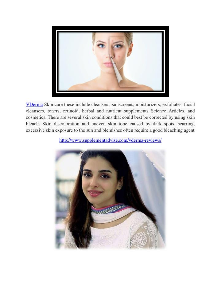 VDerma Skin care these include cleansers, sunscreens, moisturizers, exfoliates, facial