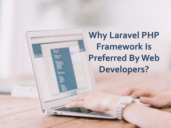 Why Laravel PHP Framework Is Preferred By Web Developers?