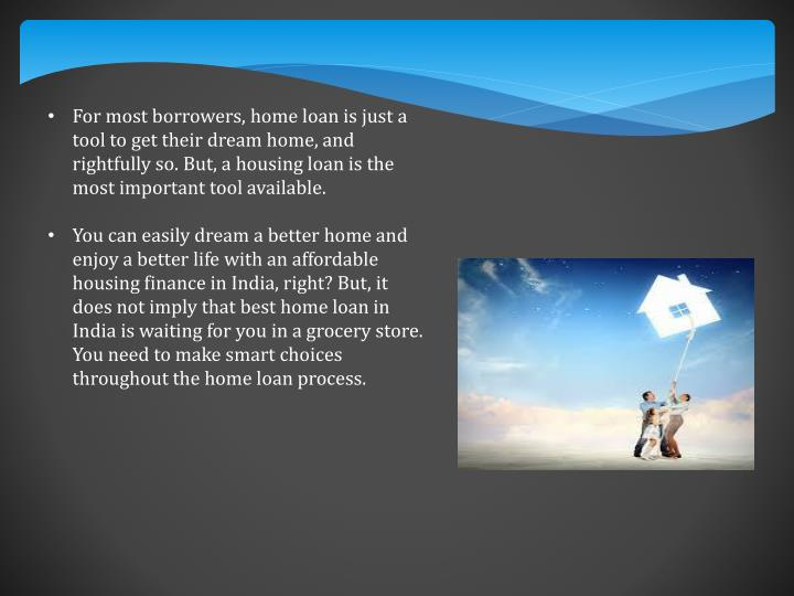 For most borrowers, home loan is just a tool to get their dream home, and rightfully so. But, a hous...