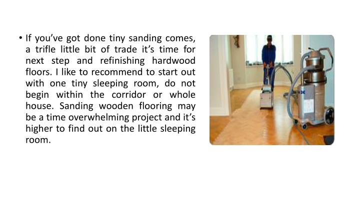 If you've got done tiny sanding comes, a trifle little bit of trade it's time for next step and ...