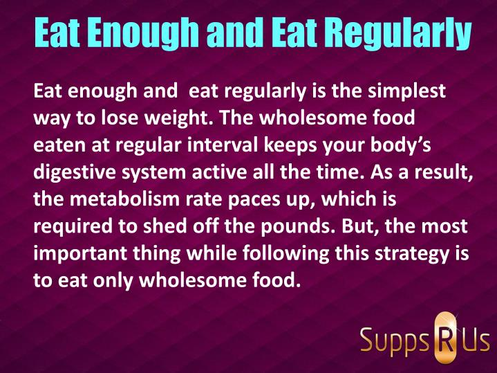 Eat Enough and Eat Regularly