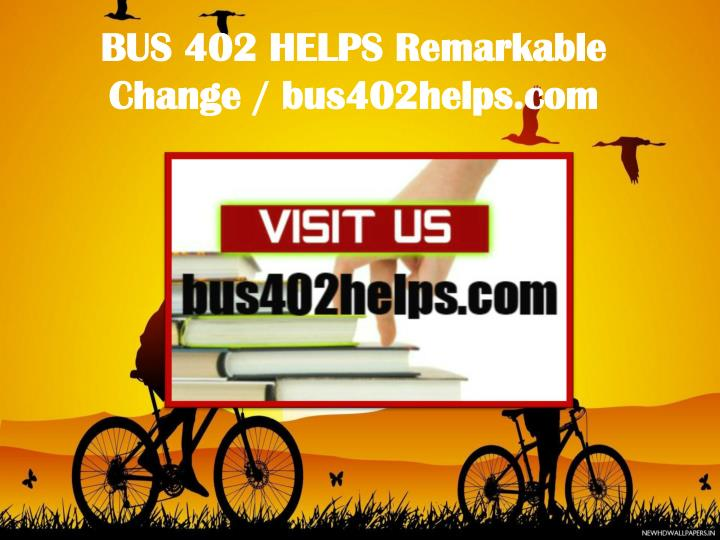 BUS 402 HELPS Remarkable Change / bus402helps.com