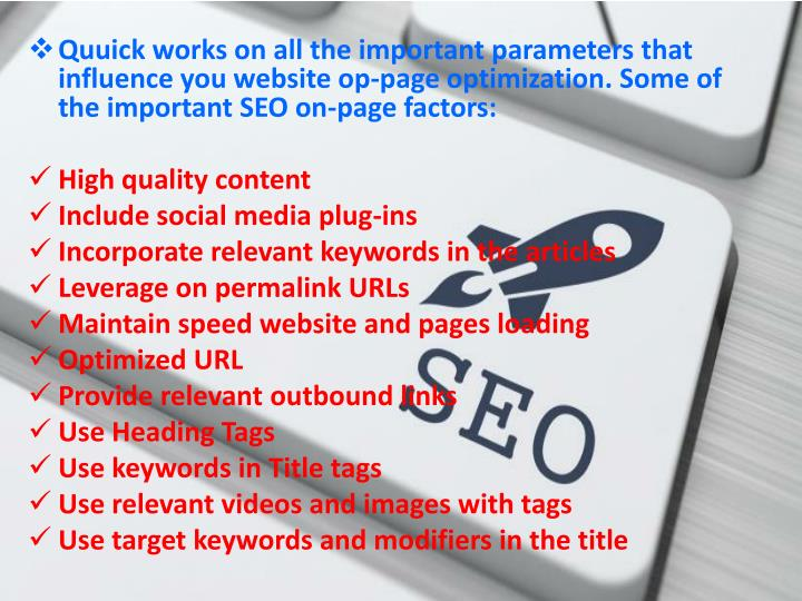 Quuick works on all the important parameters that influence you website op-page optimization. Some of the important SEO on-page factors