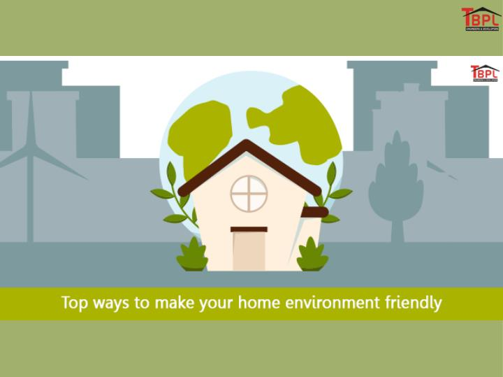 Top ways to make your home environment friendly