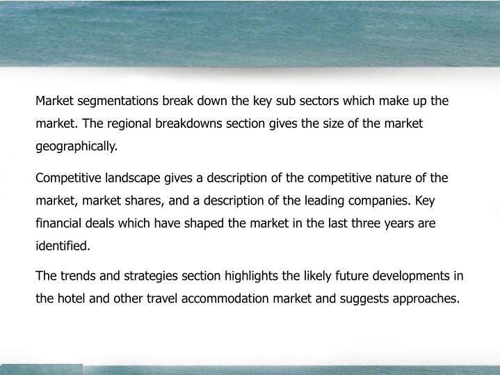 Market segmentations break down the key sub sectors which make up the
