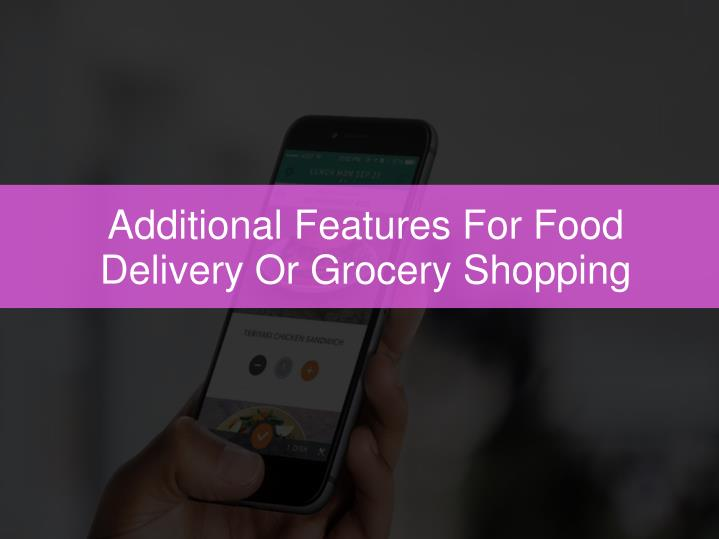 Additional Features For Food Delivery Or Grocery Shopping