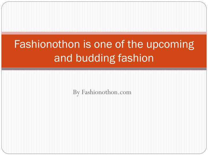 fashionothon is one of the upcoming and budding fashion n.