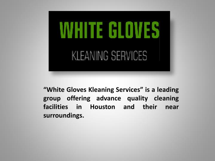 """""""White Gloves Kleaning Services"""" is a leading group offering advance quality cleaning facilities..."""