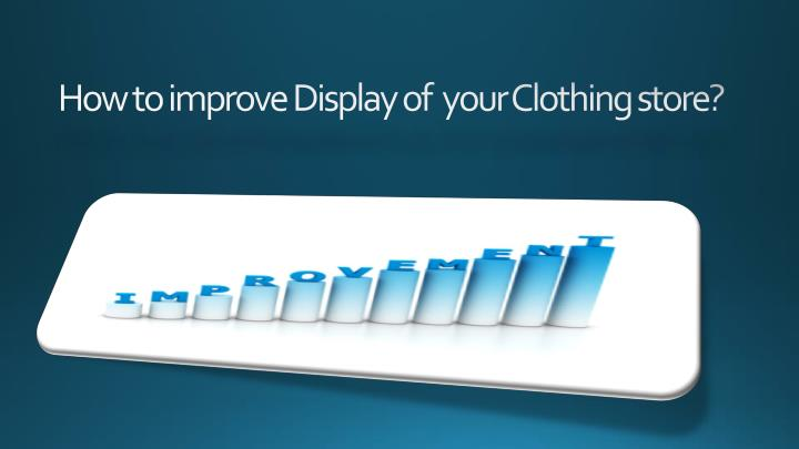 how to improve display of your clothing store n.