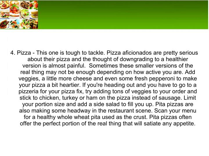 4. Pizza - This one is tough to tackle. Pizza aficionados are pretty serious