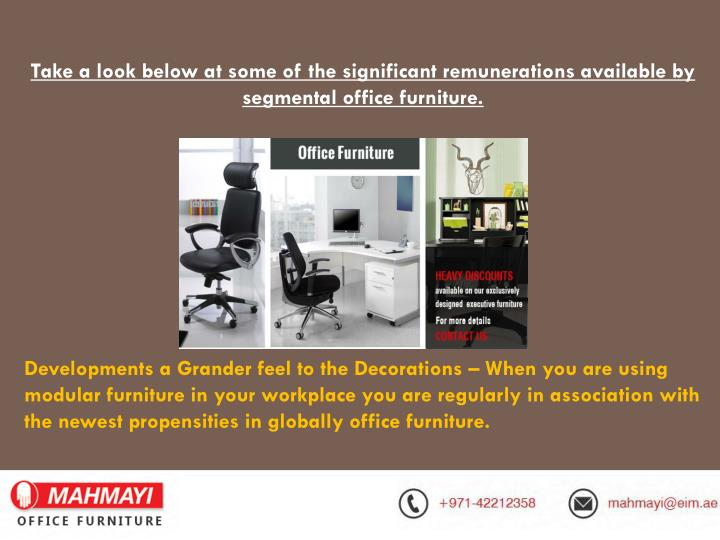 Take a look below at some of the significant remunerations available by segmental office furniture.