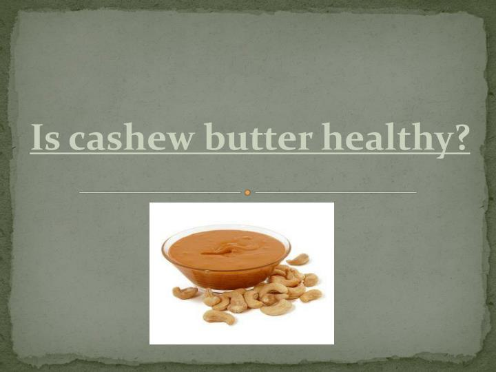Is cashew butter healthy