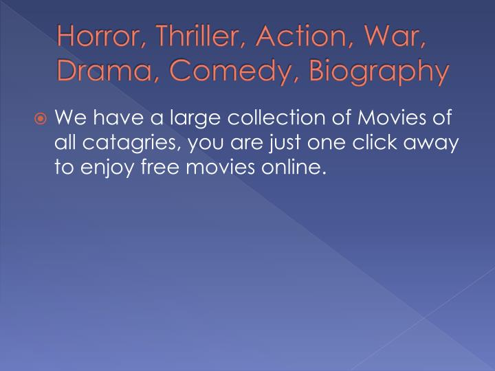 Horror thriller action war drama comedy biography