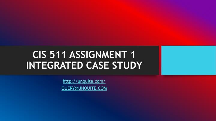 cis 511 assignment 1 integrated case study