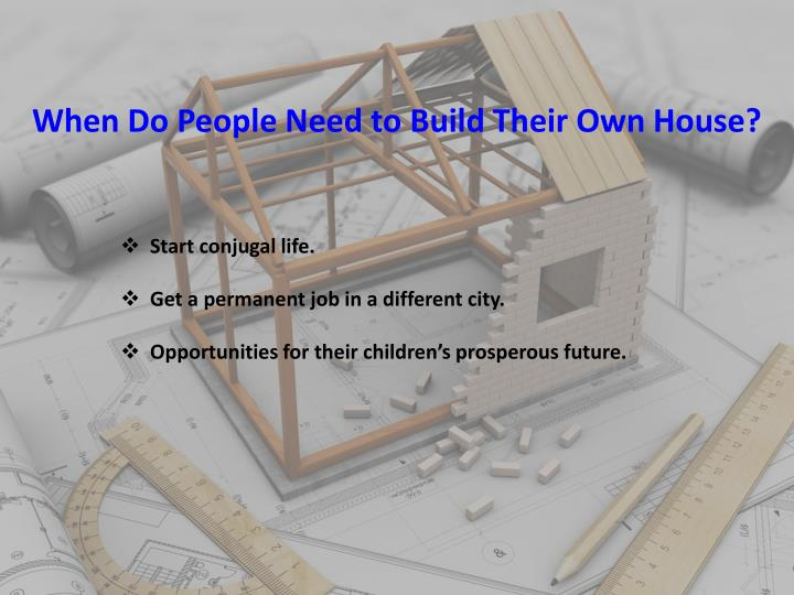 When Do People Need to Build Their Own House?