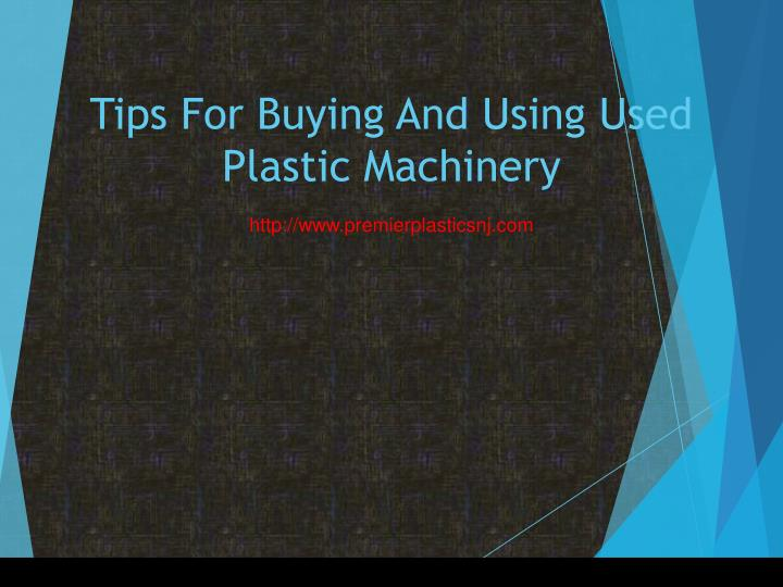 tips for buying and using used plastic machinery n.