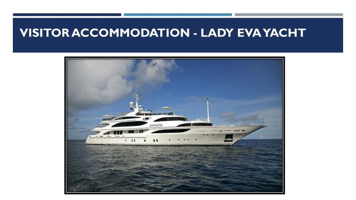 Visitor accommodation lady eva yacht