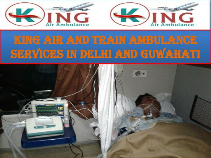 King air and train ambulance services in delhi and guwahati2