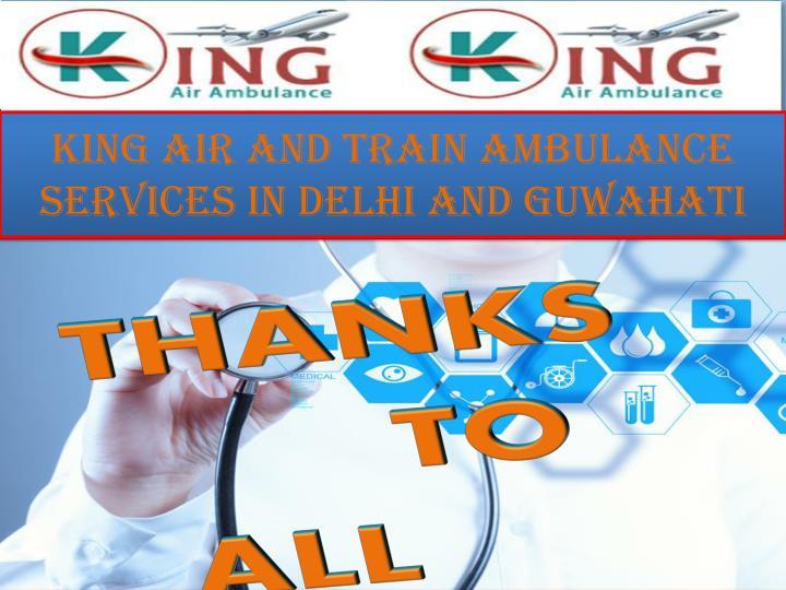 King Air and TRAIN Ambulance Services in Delhi and Guwahati