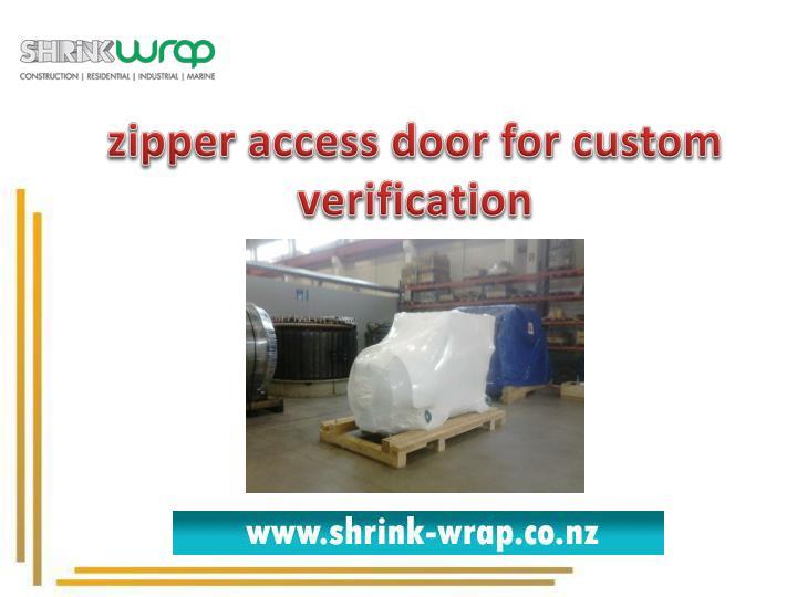 zipper access door for custom verification