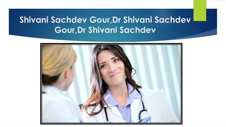 Shivani sachdev gour dr shivani sachdev gour dr shivani sachdev