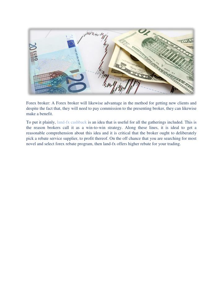 Forex broker: A Forex broker will likewise advantage in the method for getting new clients and
