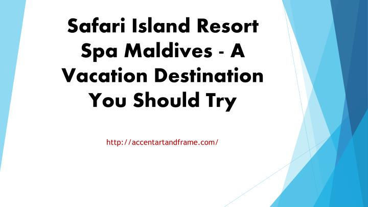 safari island resort spa maldives a vacation destination you should try n.