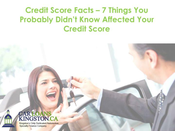 Credit Score Facts – 7 Things You Probably Didn't Know Affected Your Credit Score