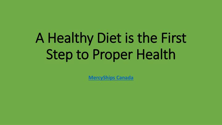 a healthy diet is the first step to proper health