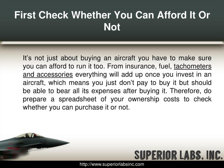 First check whether you can afford it or not