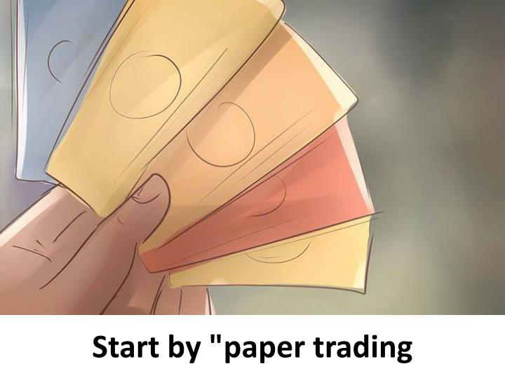 "Start by ""paper trading"