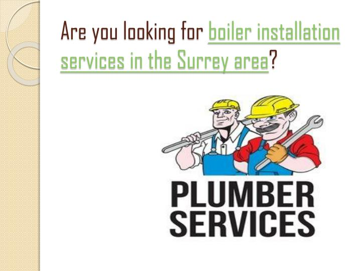 Are you looking for boiler installation services in the surrey area