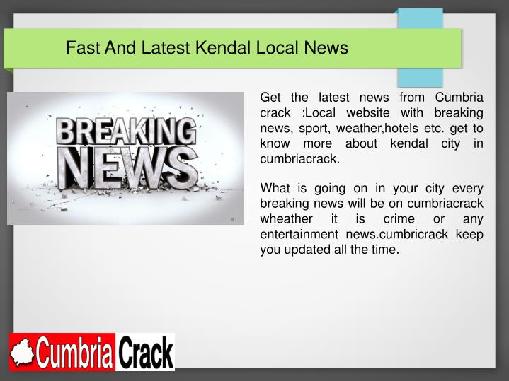 Fast And Latest Kendal Local News