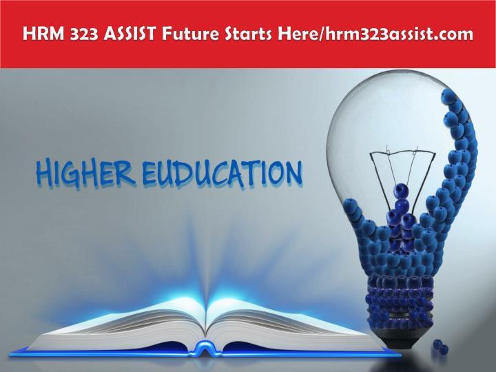 HRM 323 ASSIST Future Starts Here/hrm323assist.com
